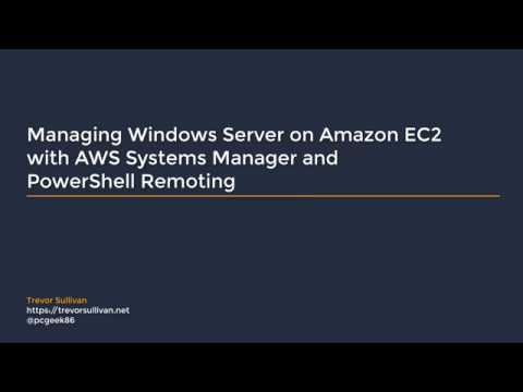 Managing Windows Server On Amazon EC2 With AWS Systems Manager And PowerShell Remoting