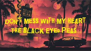 Don't Mess With My Heart - The Black Eyed Peas   Lyrics Video (Clean Version)