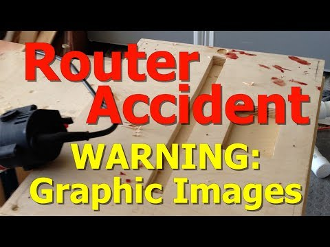 Router Accident - WARNING: Graphic Images