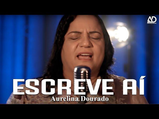 Essa canção vai falar muito com você ! AURELINA DOURADO - ESCREVE AÍ (SINGLE INÉDITO) CLIPE OFICIAL