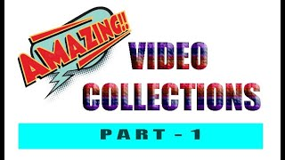 AMAZING VIDEO COLLECTIONS - PART 1