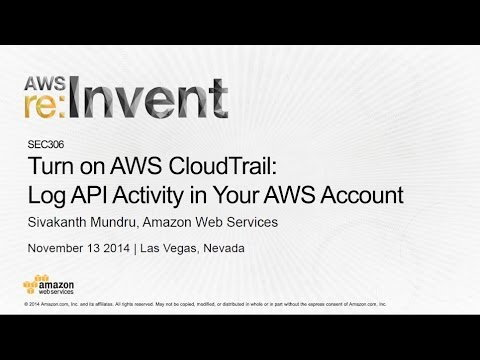AWS re:Invent 2014 | (SEC306) Turn on CloudTrail: Log API Activity in Your AWS Account