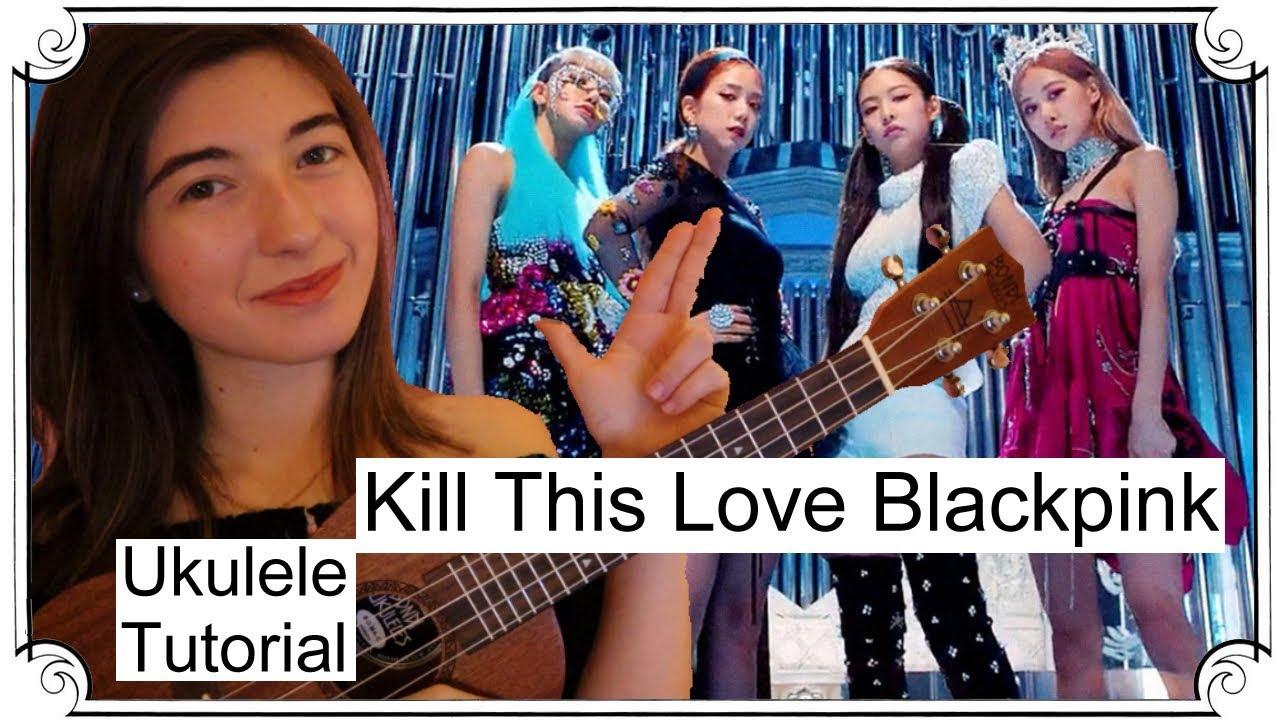 Blackpink, Kill This Love | Ukulele Tutorial Chords - Chordify