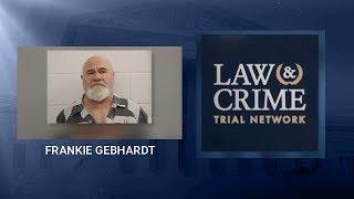 Frankie Gebhardt Trial Summary