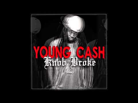 "Young Cash - ""Knob Broke"" OFFICIAL VERSION"