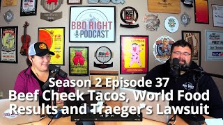 Beef Cheek Tacos, World Food Results and Traeger's Lawsuit - Season 2 Episode 37