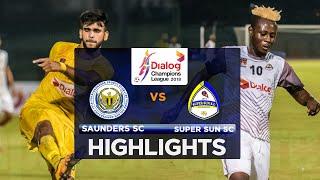 Highlights - Saunders SC v Super Sun SC - Dialog Champions League 2018