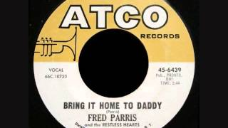 Fred Paris & The Restless Hearts  -   Bring It Home To Daddy