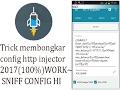 Trick membongkar config http injector 2017 100%WORK~ SNIFF CONFIG HI