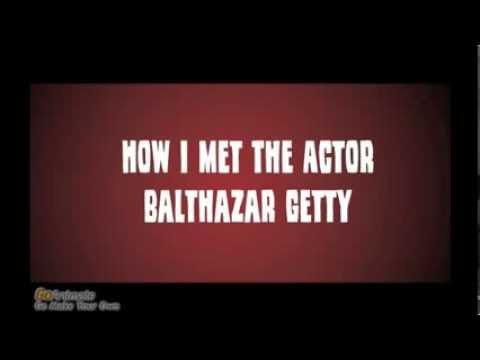 How I met the Actor Balthazar Getty