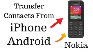 Transfer Contacts From Your iPhone / Android to Basic Nokia Mobile Easily [Tutorial]