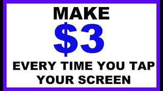 Make $3 Each Time You Tap The Screen (2019)