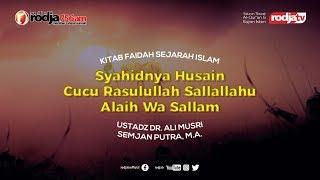 Syahidnya Husain Cucu Rasulullah (Faedah Sejarah Islam) l Ustadz DR. Ali Musri Samjan Putra, M.A.