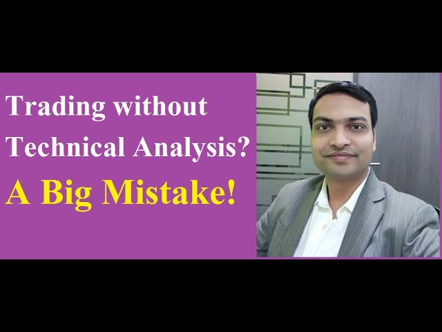 Trading without Technical Analysis? A big mistake