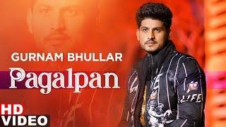Pagalpan (Full Video)   Gurnam Bhullar   Jhalle   Latest Punjabi Songs 2019   Speed Records
