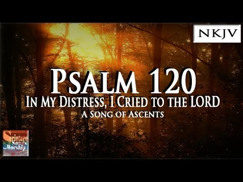 Psalm 120 Song In My Distress I Cried to the LORD Christian Scripture Praise Worship with Lyrics