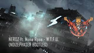 Neroz ft. Mona Rose - W.T.F.U. (Noizephaser Bootleg)