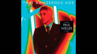 Paul Weller - That Dangerous Age (Official New Song 13/02/2012)