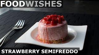 Strawberry Semifreddo - Food Wishes