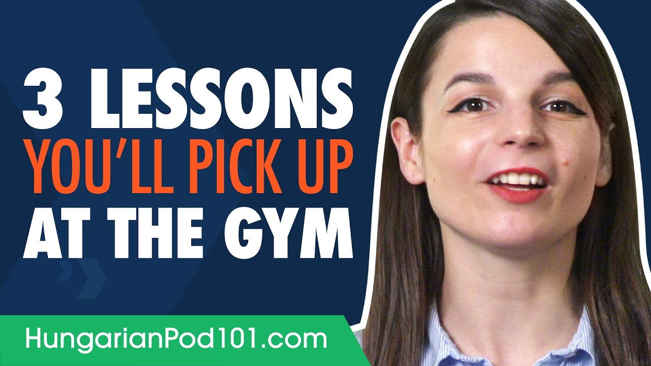 The 3 Powerful Hungarian Learning Lessons You'll Pick Up at the Gym