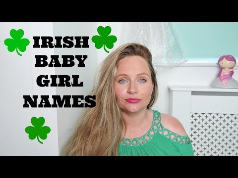 IRISH BABY GIRL NAMES  / Meaning /Pronounciation/ Popular