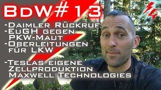 BdW#13 - Daimler Rückruf - PKW-Maut - LKW Oberleitungen - Neue Tesla Maxwell Zellen?
