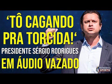 🔥 BOMBA! 'TÔ CAGANDO PRA TORCIDA!' - PRESIDENTE SÉRGIO SANTOS RODRIGUES EM ÁUDIO VAZADO