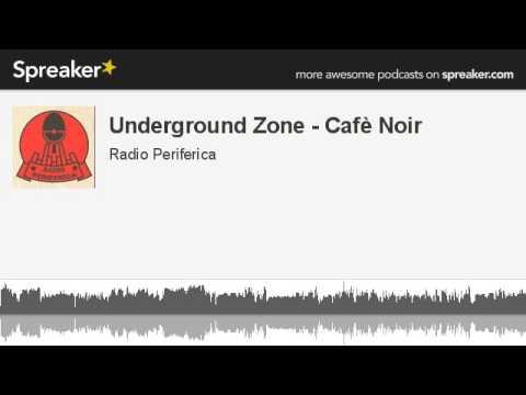 Underground Zone - Cafè Noir (creato con Spreaker)