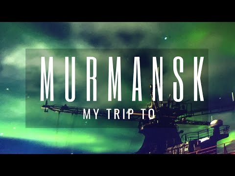 My trip to Murmansk in Russia