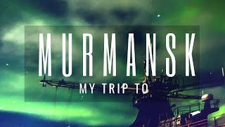 My trip to Murmansk (Russia)