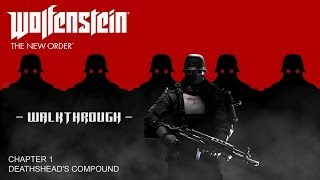 Wolfenstein: The New Order Walkthrough - Chapter 1: Deathshead's Compound (All Collectibles)