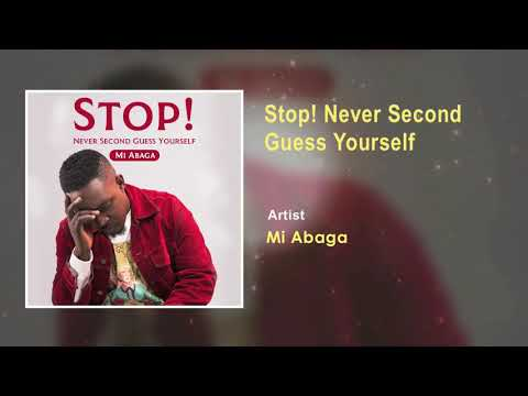 MI Abaga – Stop! Never Second Guess Yourself [Official Song] (Audio)