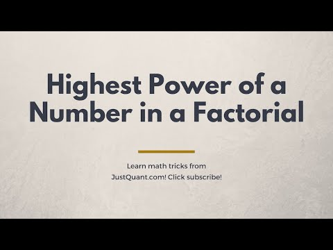 Number Theory Problems - Factorials - Highest Power of a Number in a Factorial