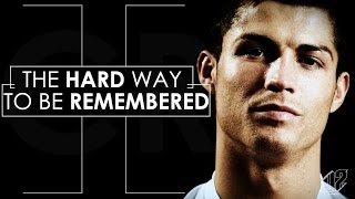 Cristiano Ronaldo - The Hard Way to Be Remembered | 2015 HD