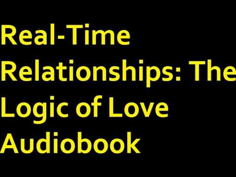 Real Time Relationships: The Logic of Love Audiobook