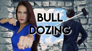 Bulldozing (The Way To Ruin Your Relationship With Yourself)