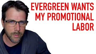 Evergreen Asks For My Promotional Labor