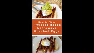 Twisted Bacon Microwave Poached Egg...
