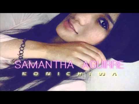 Samantha Aguirre -Konichiwa ( Audio)