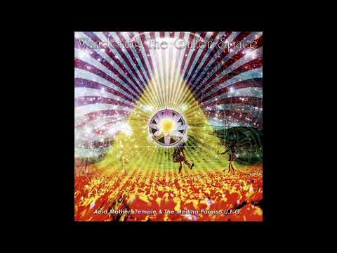 Acid Mothers Temple & The Melting Paraiso U.F.O. - Wandering The Outer Space(Full Album)