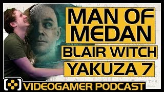 Man of Medan Review, Blair Witch Review, Yakuza 7 Turn-Based Combat - VideoGamer Podcast
