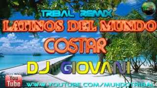 LATINOS DEL MUNDO-COSTAR (DJ GIOVANI REMIX) TRIBAL