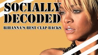 Rihanna's Best Twitter Clap Backs | Socially Decoded