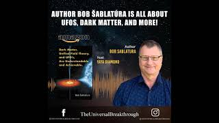 Bob Sablatura is all about UFO's, Dark Matter, and More!
