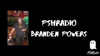 PSHRadio-Branden Powers