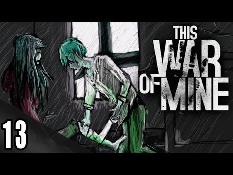 [So...Electrical Parts Hey?] ► Let's Play This War of Mine [BLIND] - Part 13