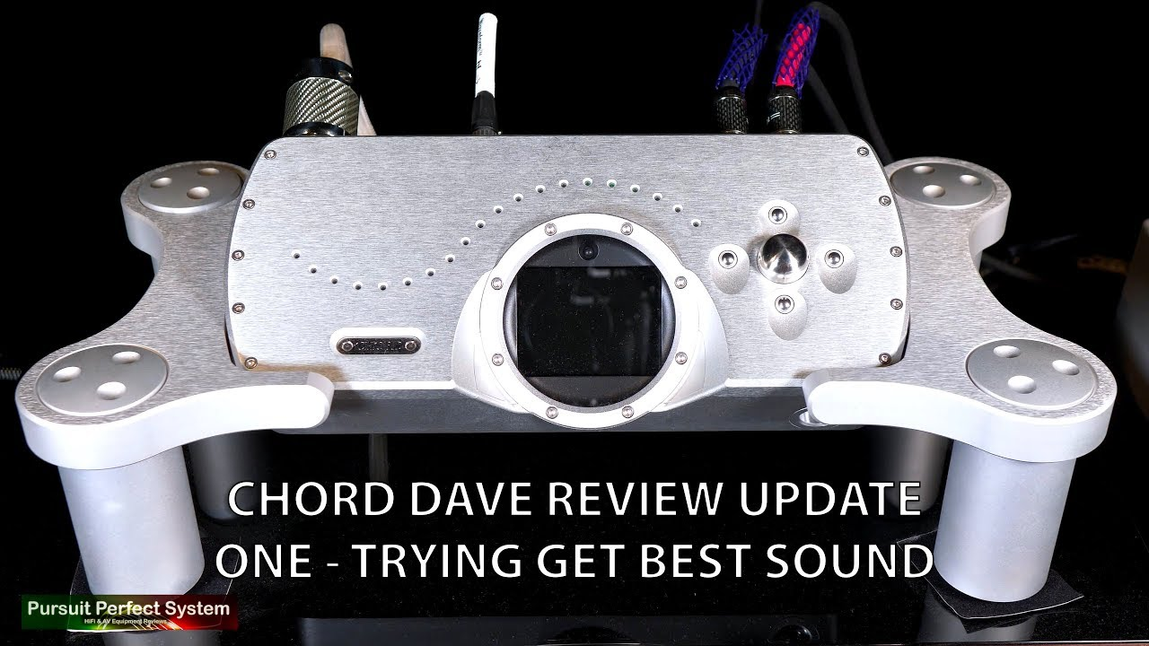 Chord Electronics Dave Review Update One Trying To Get The Best