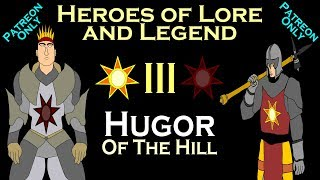 Heroes of Lore and Legend: Part III - Hugor of the Hill (ASOIAF)
