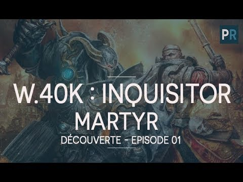 [FR][H&S] WARHAMMER 40K Inquisitor Martyr - Découverte du GAMEPLAY - ep.1