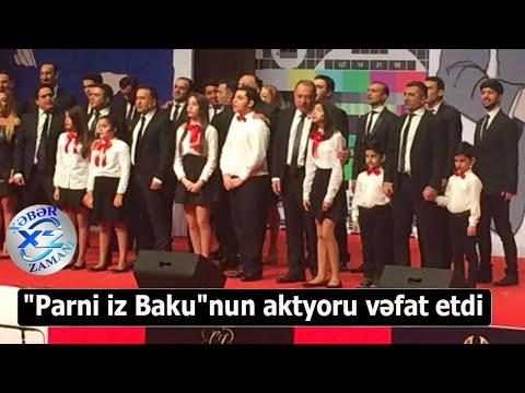 """""""Parni iz Baku""""nun aktyoru vəfat etdi"""